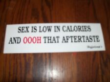 Sex is low in calories but Ooh that Aftertaste Window Bumper Sticker Decal Vinyl