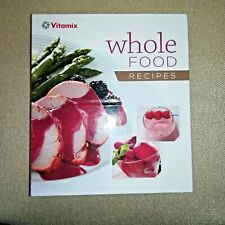 Vitamix Whole Food Recipes Blender Cookbook: Smoothies, Sauces, Breads, Soups