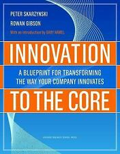 Innovation to the Core: A Blueprint for Transforming the Way Your Company Innov
