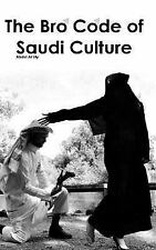 The Bro Code of Saudi Culture: 300 Rules on how the Human Body should Act Inside