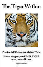 The Tiger Within: Practical Self Defense In A Modern World: How To Bring Out You