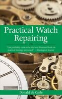 Practical Watch Repairing, Paperback by Carle, Donald De; Ayres, E. A. (ILT),...
