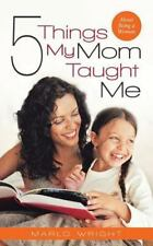 Five Things My Mom Taught Me : About Being a Woman by Marlo Wright (2014,...