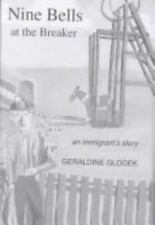 Nine Bells at the Breaker : An Immigrant's Story by Geraldine Glodek (1998,...