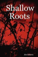 Shallow Roots by Jim Roberts (2007, Paperback)