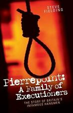 Pierrepoint: A Family of Executioners: The Story of Britain's Infamous Hangmen,
