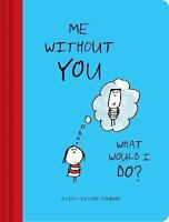 Me Without You, What Would I Do?: A Fill-In Love Journal Swerling, Lisa VeryGood