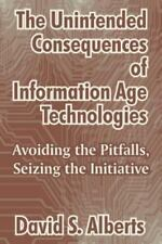 The Unintended Consequences of Information Age Technologies: Avoiding the Pitfa
