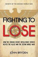 Fighting to Lose: How the German Secret Intelligence Service Helped the Allies