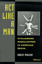 Act Like a Man: Challenging Masculinities in American Drama-ExLibrary