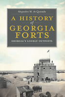 A History of Georgia Forts: Georgia's Lonely Outposts [Landmarks] [GA]