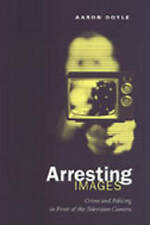 NEW Arresting Images: Crime and Policing in Front of the Television Camera