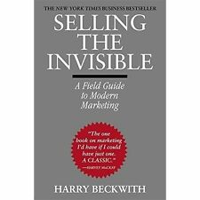 Selling the Invisible: A Field Guide to Modern Marketing by Harry Beckwith...