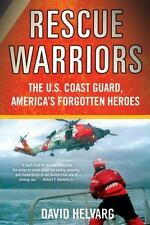 Rescue Warriors: The U.S. Coast Guard, America's Forgotten Heroes by Helvarg, D