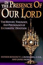 In the Presence of Our Lord Groeschel, Benedict J., Monti, James Paperback
