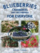 Blueberries, Cranberries and Lingonberries for Everyone: A Handbook for Gardene