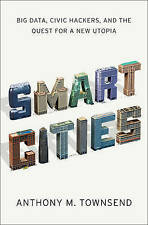 NEW Smart Cities: Big Data, Civic Hackers, and the Quest for a New Utopia