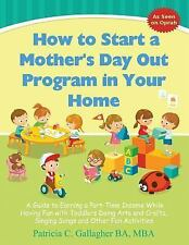 How to Start a Mother's Day Out Program in Your Home : A Guide to Earning a...