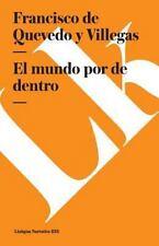 El Mundo Por de Dentro by Francisco de Quevedo y Villegas (2014, Paperback)
