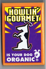 Howlin Gourmet Organic Dog Food Pinback Button Advertising Animal Pet Grocery Ad