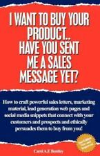 I Want to Buy Your Product.. Have You Sent Me a Sales Message Yet? (Paperback or