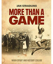 More Than a Game When sport and history collide ' Jan Stradling