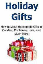 Holiday Gifts: How to Make Homemade Gifts in Candies, Containers, Jars, and...