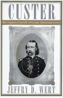 CUSTER: The Controversial Life of George Armstrong Custer by Jeffry D. Wert