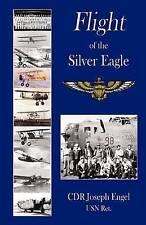 NEW Flight of the Silver Eagle by CDR Joseph Engel USNRet