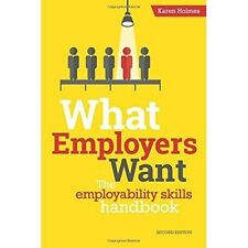 What Employers Want: The Employability Skills Handbook by Holmes, Karen | Paperb