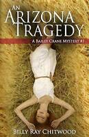 NEW An Arizona Tragedy: A Bailey Crane Mystery by Billy Ray Chitwood
