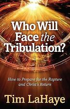 Who Will Face the Tribulation?: How to Prepare for the Rapture and Christ's Retu