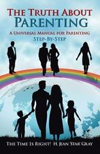 The Truth about Parenting : A Universal Manual for Parenting by H. Jean Gray...
