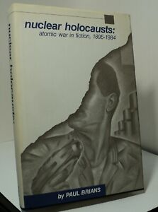 Nuclear Holocausts : Atomic War in Fiction 1895-1984 by Paul Brians - 1987