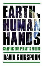 Earth in Human Hands: Shaping Our Planet's Future, Grinspoon, David, Very Good B