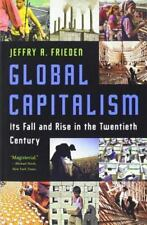 Global Capitalism : Its Fall and Rise in the Twentieth Century by Jeffry A. Frie