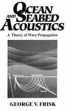 Ocean and Seabed Acoustics : A Theory of Wave Propagation by George V. Frisk...