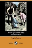 His Big Opportunity (Illustrated Edition) (Dodo Press)