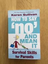 How to Say 'No' and Mean It: Survival skills for parents by Karen Sullivan