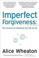 Imperfect Forgiveness : The Miracle of Releasing Hurt Bit by Bit, Paperback b...