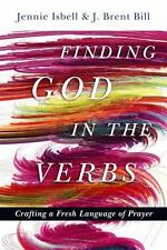 Finding God in the Verbs: Crafting a Fresh Language of Prayer, Bill, J. Brent, I