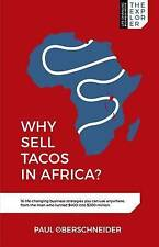 Why Sell Tacos in Africa?: 16 Life-Changing Business Strategies You Can Use...