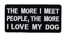 More I meet people More I love my Dog 4 INCH PATCH