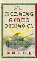 The Morning Rides Behind Us by Goddard, Tariq Hardback Book
