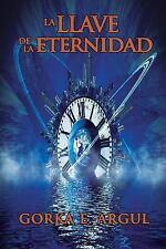 La Llave de la Eternidad : Thriller Ficticio Sobre Las Investigaciones de...