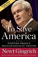 To Save America: Stopping Obama's Secular-Socialist Machine by Newt Gingrich