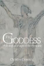 The Goddess : Mythological Images of the Feminine by Christine Downing (2007,...