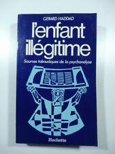 L'enfant illegitime Sources talmudiques de la psychanalyse, Haddad,Hachette 1981
