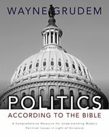 Politics According to the Bible: A Comprehensive Res... by Grudem Wayne Hardback