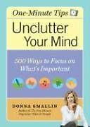 Unclutter Your Mind: 500 Ways to Focus on Whats Important by Donna Smallin